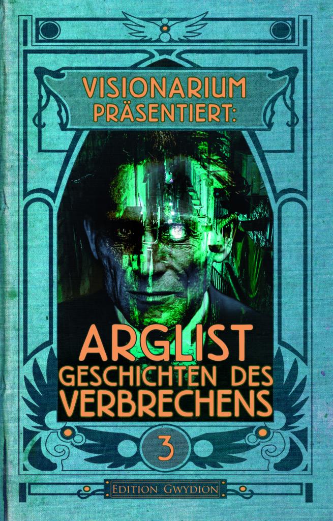 VISIONARIUM präsentiert: Arglist